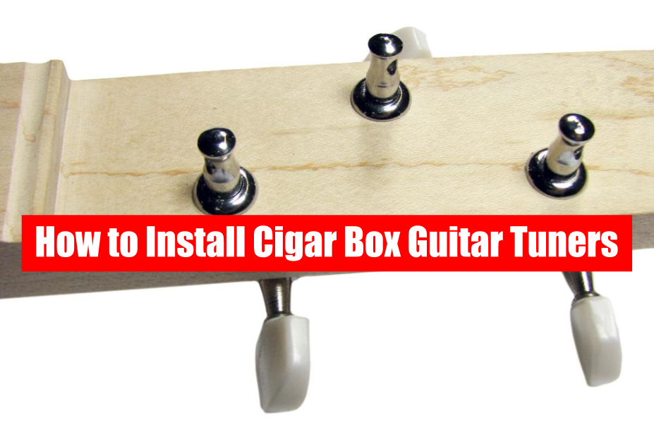How To Install Cigar Box Guitar Tuners