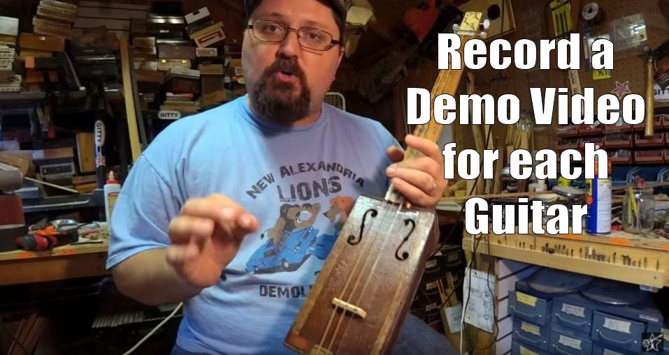 Shane Speal recommends recording a demo for each cigar box guitar to be sold online